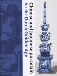 Chinese And Japanese Porcelain For The Dutch Golden Age