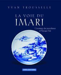 La voie du Imari : L'aventure des porcelaines à l'époque Edo