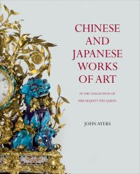 Chinese and Japanese Works of Art in the Collection of Her Majesty The Queen (Volume II)