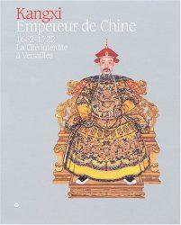 Kangxi : Empereur de Chine, 1662-1722 : La cité interdite à Versailles