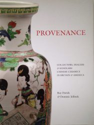 Provenance: Collectors, Dealers and Scholars in the Field of Chinese Ceramics in Britain and America
